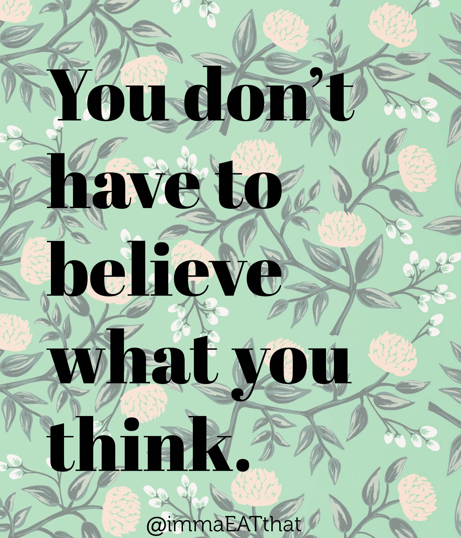 you don't have to believe your thoughts | immaEATthat.com