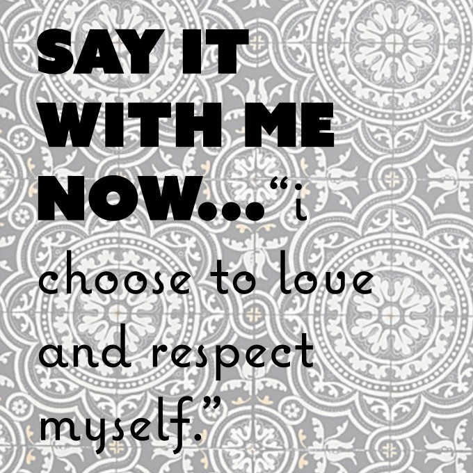 i choose to love and respect myself | immaEATthat.com
