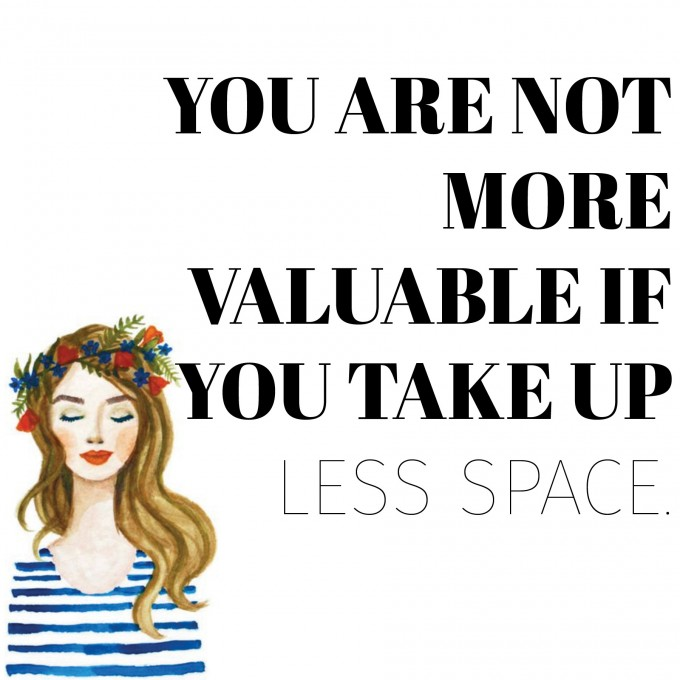 you are not more valuable if you take up less space | immaEATthat.com
